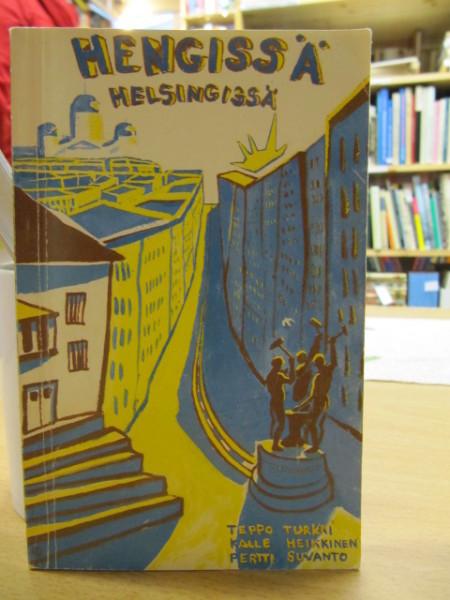 Hengissä Helsingissä : käsikirja Helsingistä ja opiskelusta, Teppo Turkki