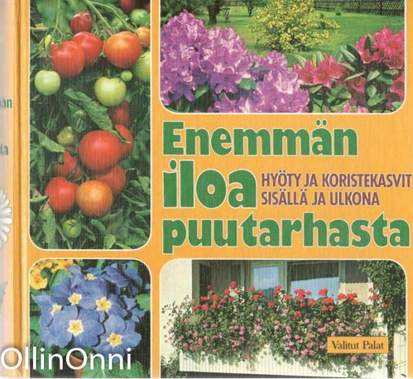 Enemmän iloa puutarhasta - Hyöty- ja koristekasvit ulkona ja sisällä,