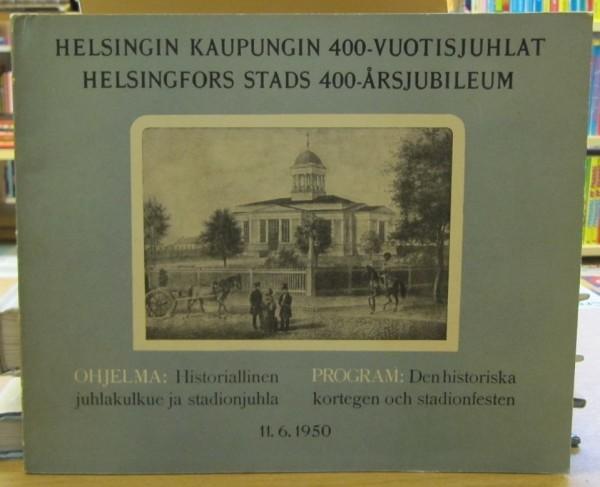 Helsinki 400 vuotta - Helsingin kaupungin 400-vuotisjuhlat / Helsingfors 400 år - Helsingfors stads 400-årsjubileum,