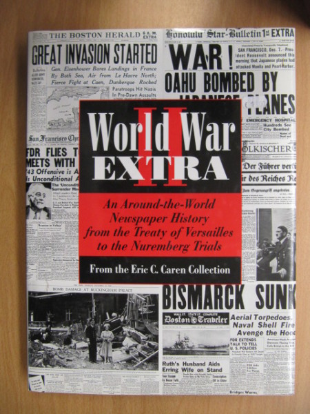 World War II extra : an around - the world newspaper history from the treaty of Versailles to the Nuremberg trials,