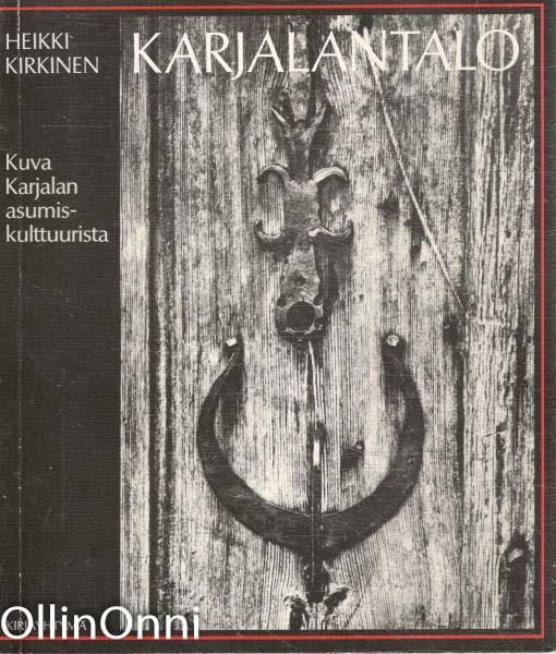 Karjalantalo : kuva Karjalan asumiskulttuurista, Heikki Kirkinen
