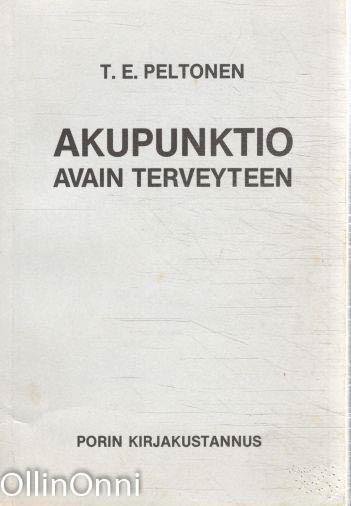 Akupunktio avain terveyteen, T.E. Pelkonen