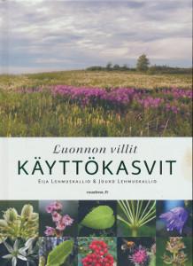 Luonnon villit käyttökasvit, - Lehmuskallio Eija, Lehmuskallio Jouko