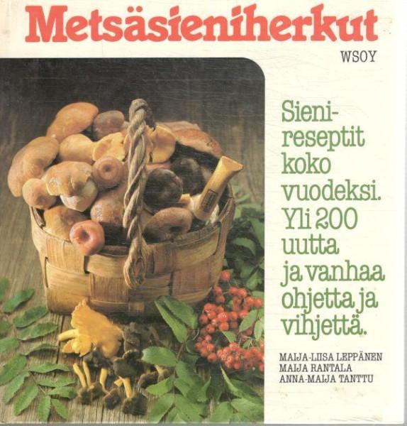 Metsäsieniherkut : sienen tie metsästä vatsaan, Maija-Liisa Leppänen