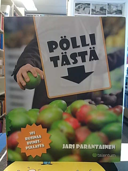 Pölli tästä - 101 rusinaa bisnespullasta, Jari Parantainen