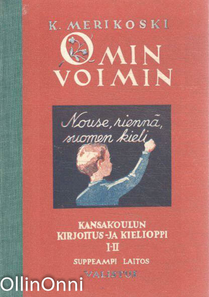Omin voimin - Kansakoulun kirjoitus- ja kielioppi, K. Merikoski