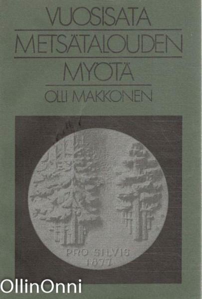 Vuosisata metsätalouden myötä : Suomen metsäyhdistys - Finska forstföreningen 1877-1977, Olli Makkonen