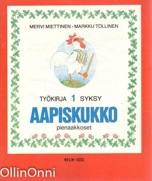 Aapiskukko 1 työkirja - syksy - pienaakkoset, Mervi Miettinen