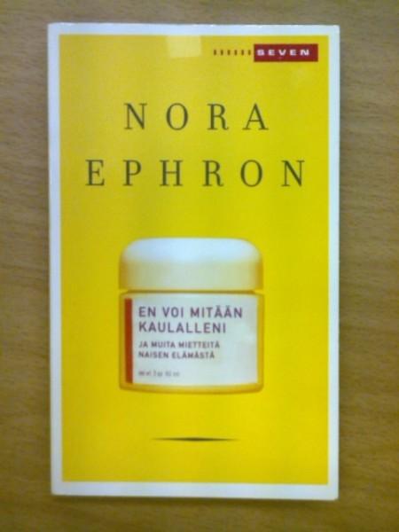En voi mitään kaulalleni ja muita mietteitä naisen elämästä, Nora Ephron