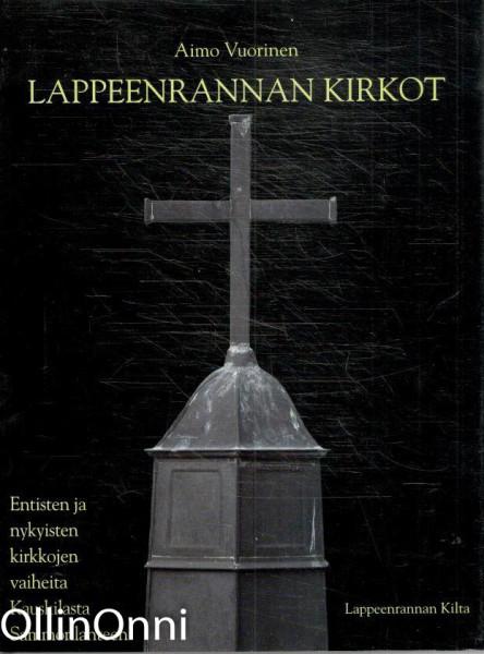 Lappeenrannan kirkot - Entisten ja nykyisten kirkkojen vaiheita Kauskilasta Sammonlahteen, Aimo Vuorinen