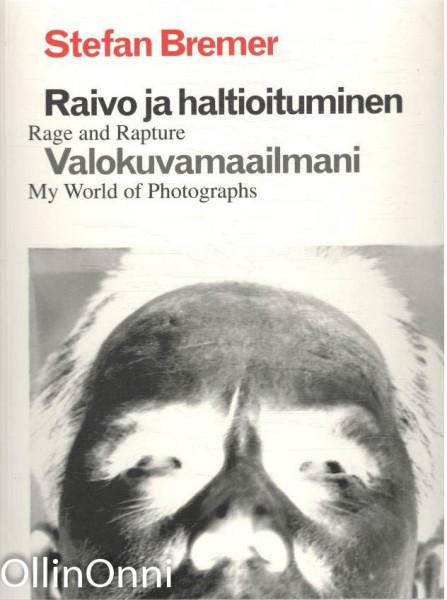 Raivo ja haltioituminen - Valokuvamaailmani - Rage and Rapture - My World of Photographs, Stefan Bremer