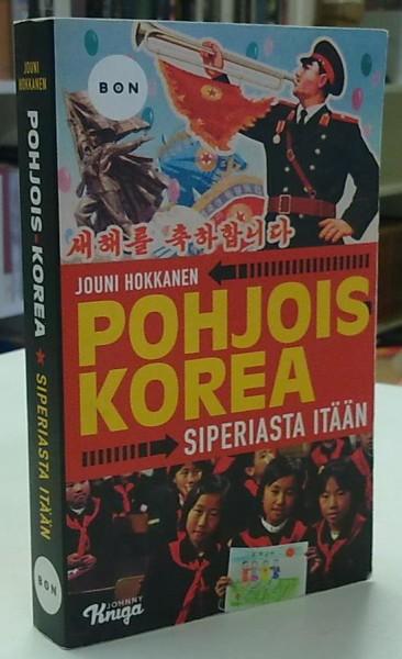 Pohjois-Korea - Siperiasta itään, Jouni Hokkanen
