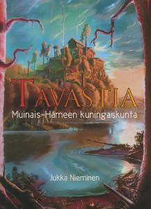 Tavastia : muinais-Hämeen kuningaskunta, Jukka E. Nieminen