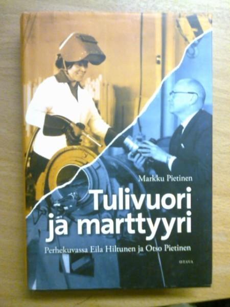 Tulivuori ja marttyyri : perhekuvassa Eila Hiltunen ja Otso Pietinen, Markku Pietinen