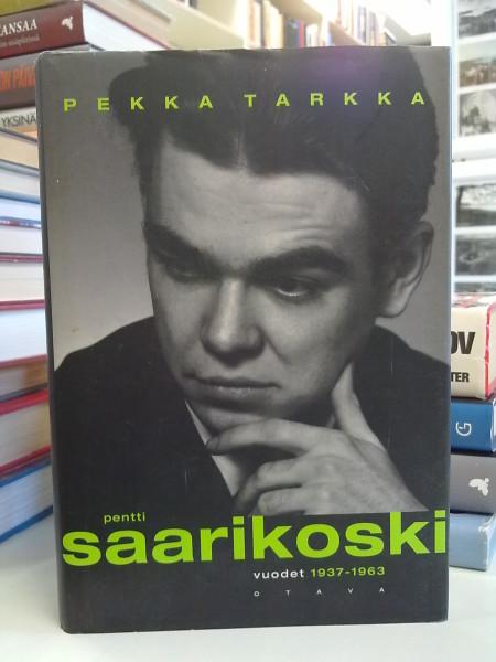 Pentti Saarikoski. Vuodet 1937-1963, Pekka Tarkka
