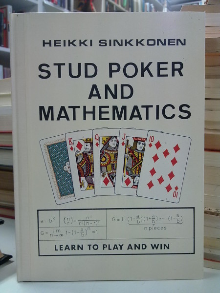 Stud Poker and Mathematics - Learn to Play and Win, Heikki Sinkkonen