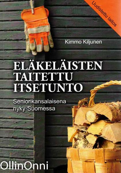 Eläkeläisten taitettu itsetunto : seniorikansalaisena nyky-Suomessa, Kimmo Kiljunen