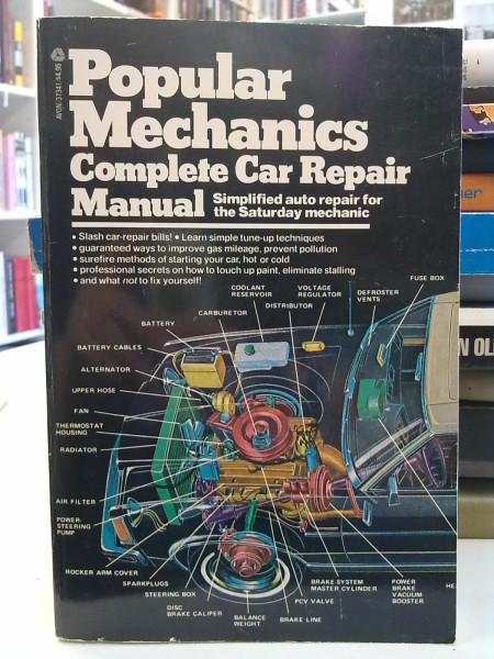 Popular Mechanics Complete Car Repair Manual - Simplified auto repair for the Saturday Mechanic,