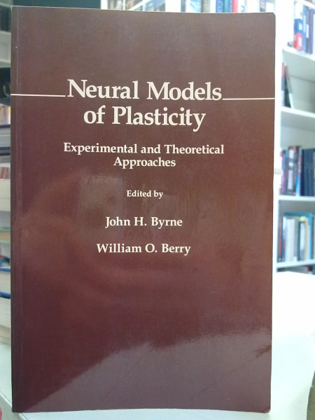 Neural Models of Plasticity. Experimental and Theoretical Approaches., John Byrne