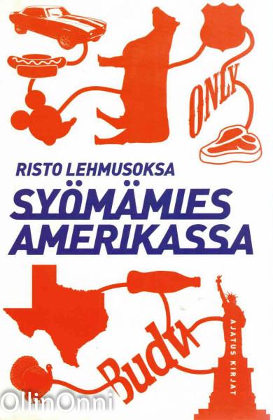 Syömämies Amerikassa : kulinaarinen matkakertomus, Risto Lehmusoksa