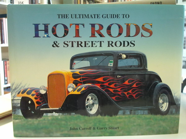The Ultimate Guide to Hot Rods & Street Rods, John Carroll