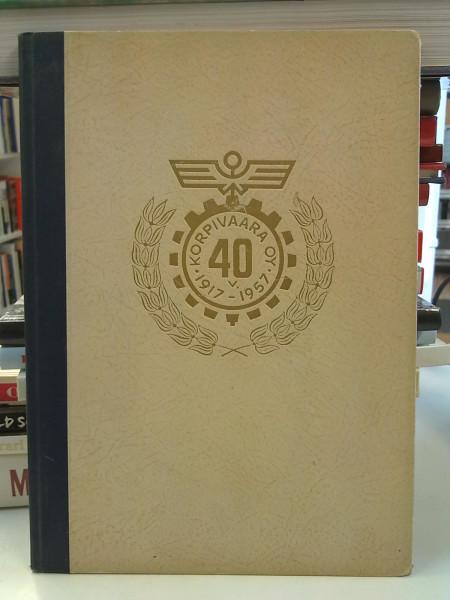Korpivaara Oy 40 v. 1917-1957 - Automies-lehden numerot 1-2 1957 sidottuna kirjana, Ketonen Eino (vast.toim.)