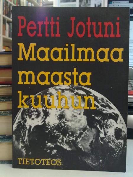 Maailmaa maasta kuuhun : lehtimiehen muistiinpanoja, Pertti Jotuni