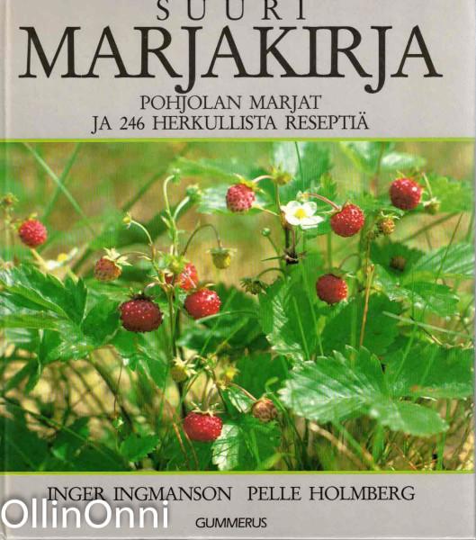 Suuri marjakirja : Pohjolan marjat ja 246 herkullista reseptiä, Inger Ingmanson