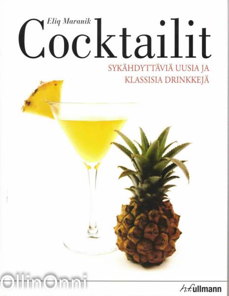 Cocktailit : sykähdyttäviä uusia ja klassisia drinkkejä, Eliq Maranik