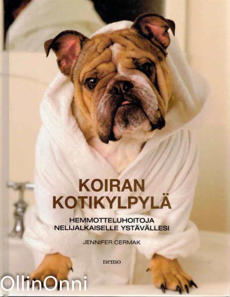 Koiran kotikylpylä : hemmotteluhoitoja nelijalkaiselle ystävällesi, Jennifer Cermak