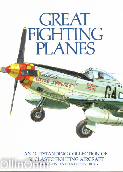 Great Fighting Planes - An Outstanding Collection of 50 Classic Fighting Aircraft, Alan Austin
