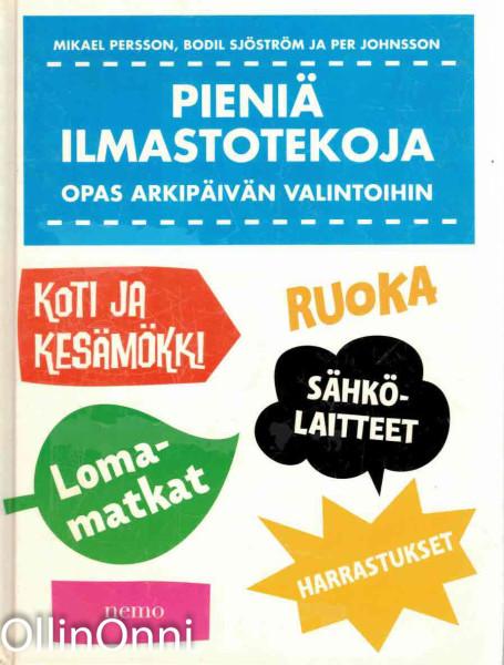 Pieniä ilmastotekoja : opas arkipäivän valintoihin, Mikael Persson