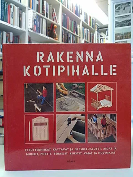 Rakenna kotipihalle : perustekniikat, käytävät ja oleskelualueet, aidat ja muurit, portit, terassit, kuistit, vajat ja huvimajat, Jens Brännback