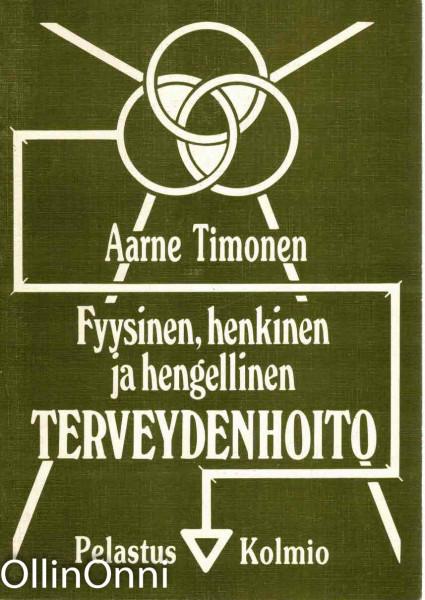 Fyysinen, henkinen ja hengellinen terveydenhoito, Aarne Timonen