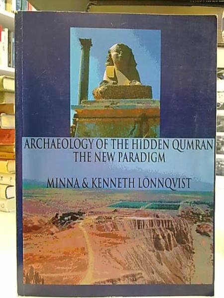 Archaeology of the hidden Qumran : the new paradigm, Minna Lönnqvist