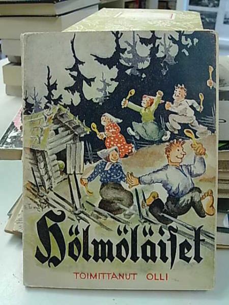 Hölmöläiset : Suomen kansan tarinoita Hölmölän väen elämästä ja seikkailuista,  Olli