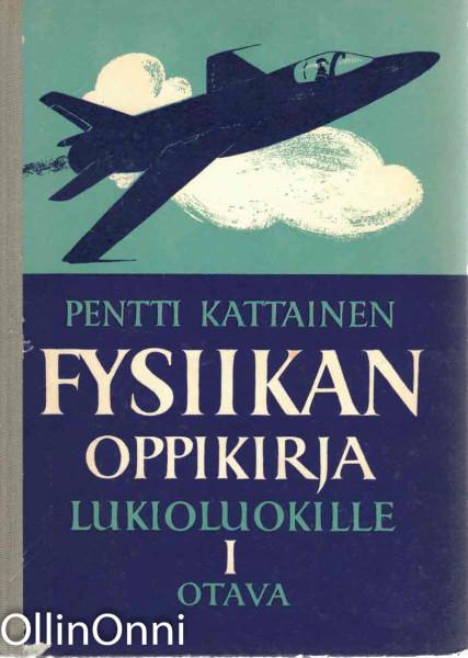 Fysiikan oppikirja lukiolaisille I, Pentti Kattainen