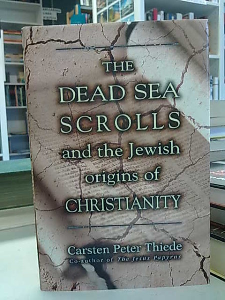 The Dead Sea Scrolls and the Jewish origins of Christianity, Carsten Peter Thiede