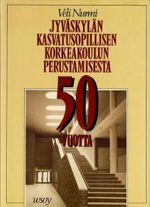Jyväskylän kasvatusopillisen korkeakoulun perustamisesta 50 vuotta : kulttuurikuvia JKK:sta, Veli Nurmi