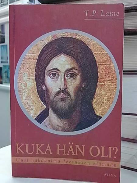 Kuka hän oli? : uusi näkökulma Jeesuksen elämään, T. P. Laine