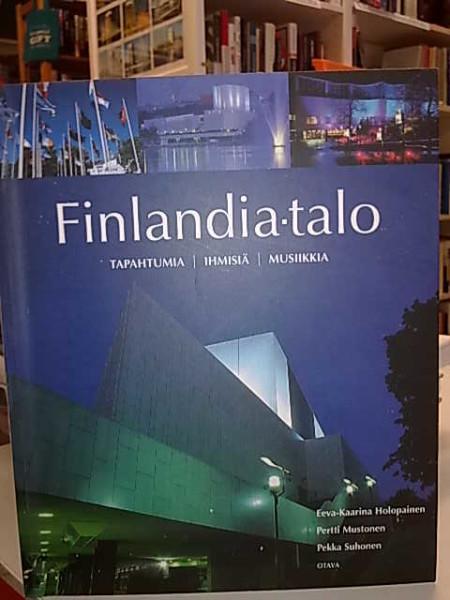 Finlandia-talo : tapahtumia, ihmisiä, musiikkia, Eeva-Kaarina Holopainen