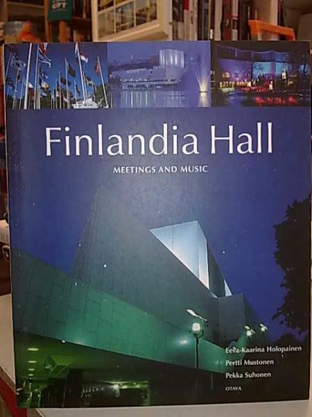 Finlandia Hall : meetings and music, Eeva-Kaarina Holopainen