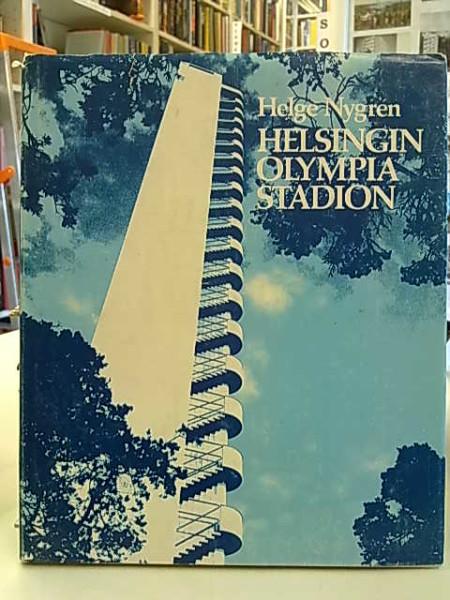 Helsingin Olympiastadion : Stadion-säätiö 1927-1977 : stadionrakennus 1938-1978, Helge Nygrén
