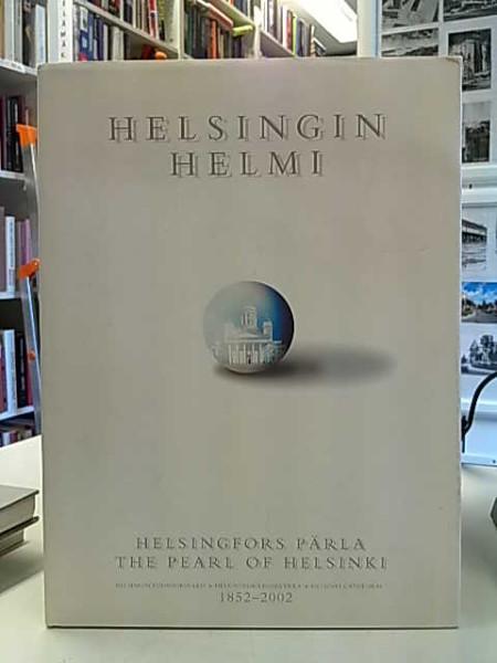 Helsingin helmi : Helsingin tuomiokirkko 1852-2002 : Helsingfors domkyrka = The pearl of Helsinki : Helsinki Cathedral = Helsingfors pärla, Meri Eskola