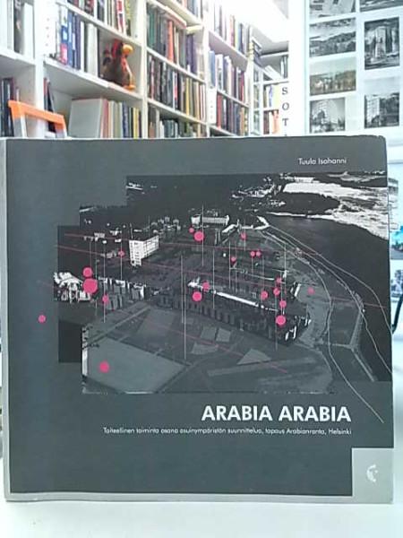 Arabia Arabia - Taiteellinen toiminta osana asuinympäristön suunnittelua, tapaus Arabianranta, Helsinki, Tuula Isohanni