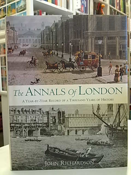 The Annals of London - A Year-by-Year Record of a Thousand Years of History, John Richardson