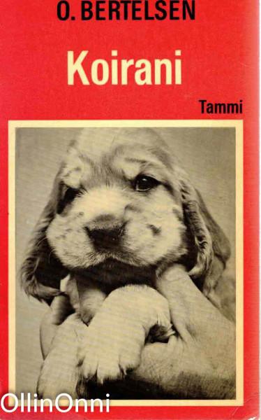 Koirani : koiranomistajan ensimmäinen kirja, O. Bertelsen