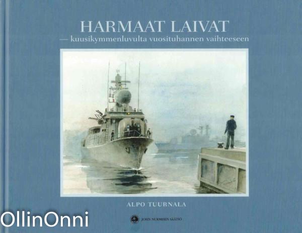 Harmaat laivat : kuusikymmenluvulta vuosituhannen vaihteeseen, Alpo Tuurnala