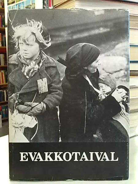Evakkotaival - Kuvia ja muisteluksia Lapin evakosta 1944-1945, Jorma Etto
