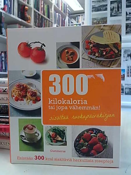 300 kilokaloria tai jopa vähemmän! : enintään 300 kcal sisältäviä herkullisia reseptejä, Robin Donovan